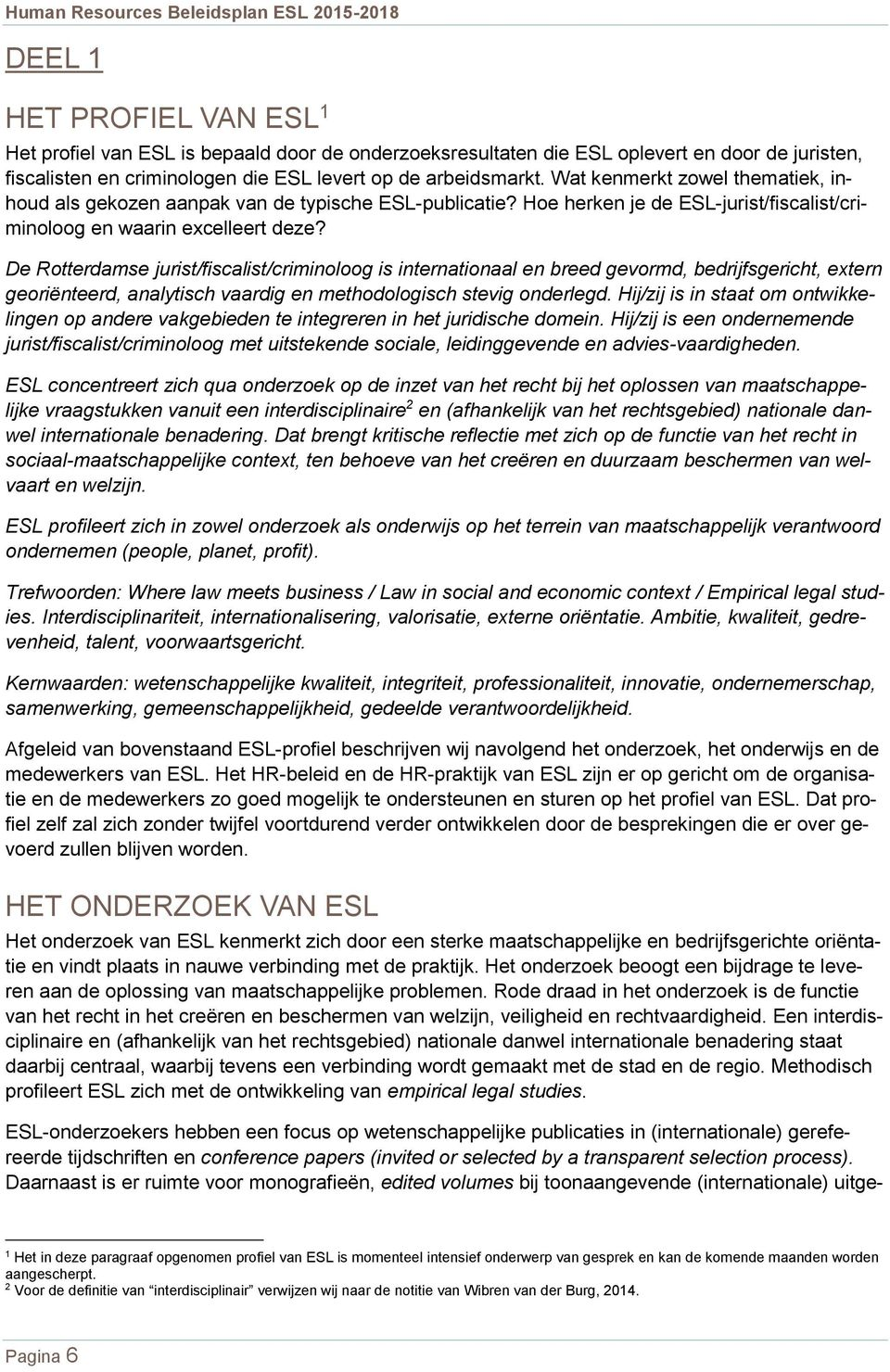 De Rotterdamse jurist/fiscalist/criminoloog is internationaal en breed gevormd, bedrijfsgericht, extern georiënteerd, analytisch vaardig en methodologisch stevig onderlegd.