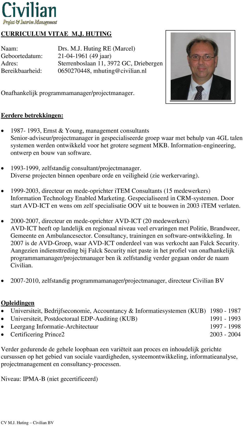 Eerdere betrekkingen: 1987-1993, Ernst & Young, management consultants Senior-adviseur/projectmanager in gespecialiseerde groep waar met behulp van 4GL talen systemen werden ontwikkeld voor het