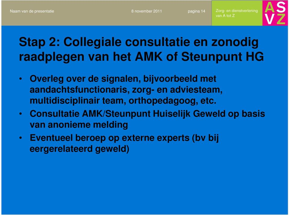 multidisciplinair team, orthopedagoog, etc.