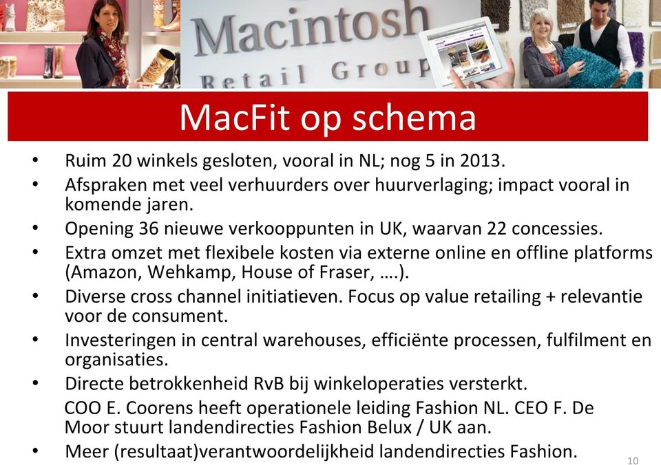 Diverse cross channel initiatieven. Focus op value retailing + relevantie voor de consument. Investeringen in central warehouses, efficiënte processen, fulfilment en organisaties.
