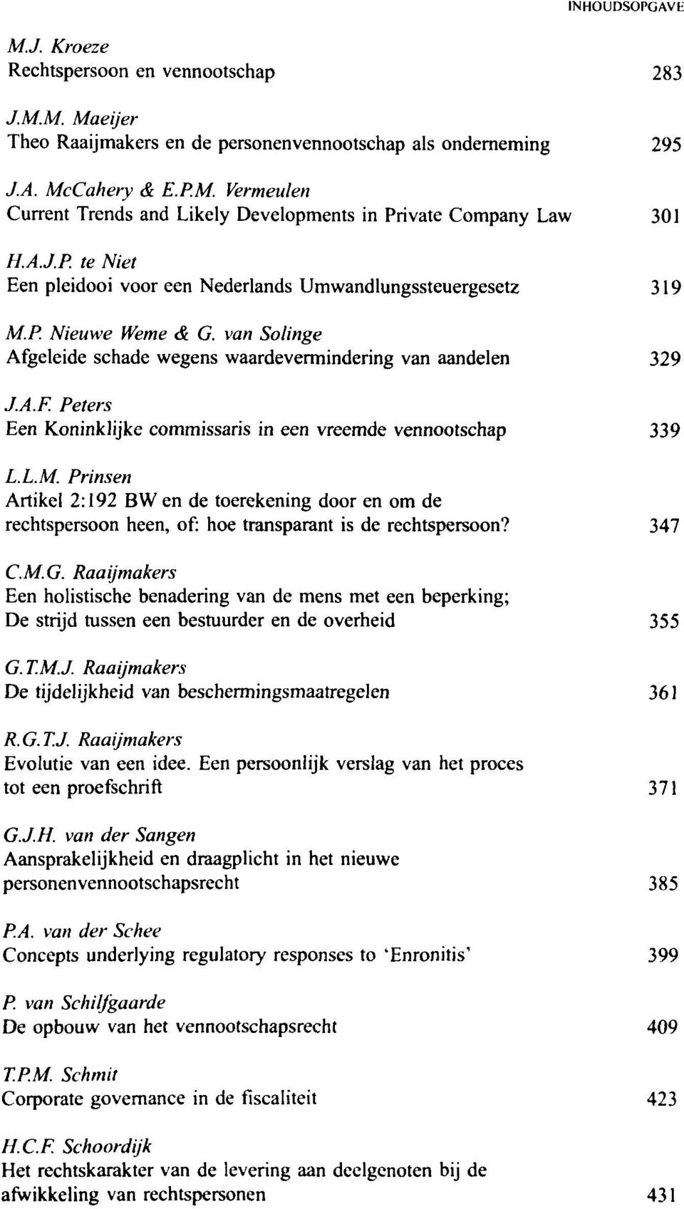 Peters Een Koninklijke commissaris in een vreemde vennootschap 339 L.L.M. Prinsen Artikel 2:192 BWen de toerekening door en om de rechtspersoon heen, of: hoe transparent is de rechtspersoon? 347 C.M.G.