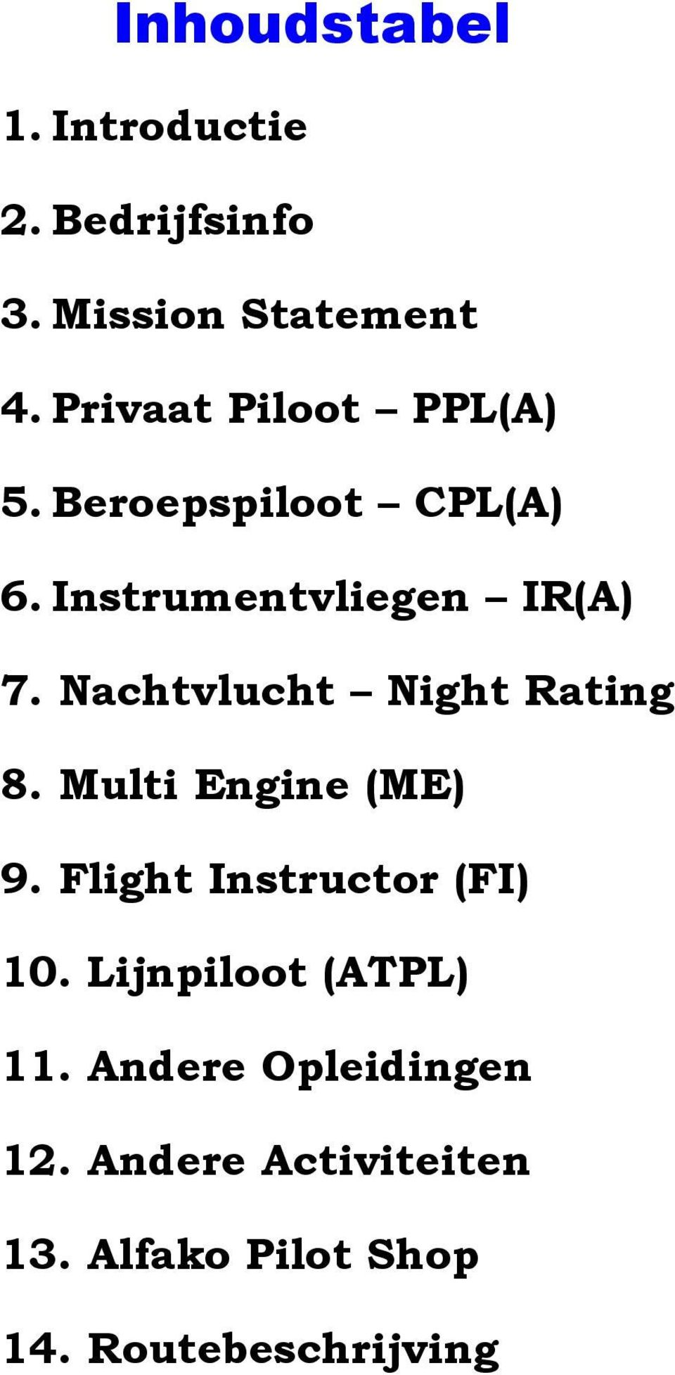 Nachtvlucht Night Rating 8. Multi Engine (ME) 9. Flight Instructor (FI) 10.