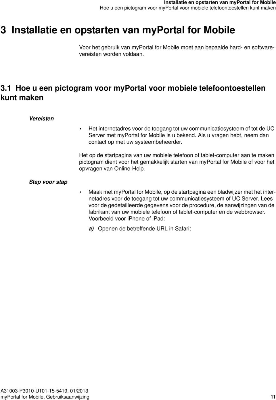 1 Hoe u een pictogram voor myportal voor mobiele telefoontoestellen kunt maken Vereisten Het internetadres voor de toegang tot uw communicatiesysteem of tot de UC Server met myportal for Mobile is u