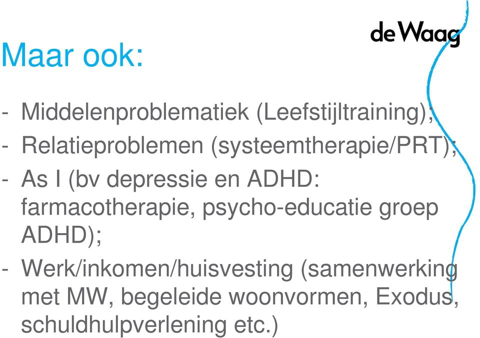 ADHD: farmacotherapie, psycho-educatie groep ADHD); -