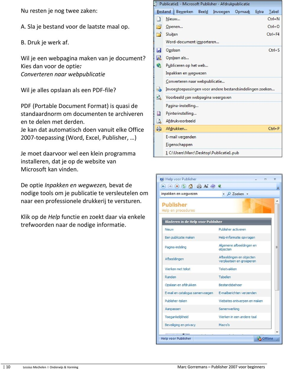PDF (Portable Document Format) is quasi de standaardnorm om documenten te archiveren en te delen met derden.
