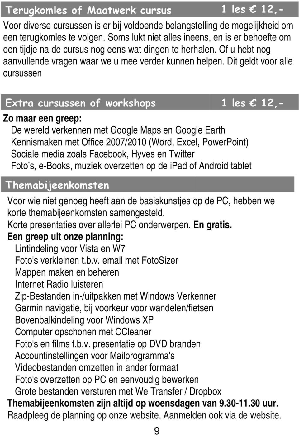 Dit geldt voor alle cursussen Extra cursussen of workshops 1 les 12,- Zo maar een greep: De wereld verkennen met Google Maps en Google Earth Kennismaken met Office 2007/2010 (Word, Excel, PowerPoint)