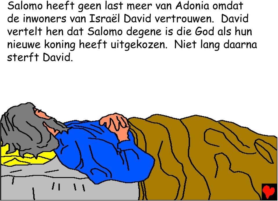 David vertelt hen dat Salomo degene is die God als