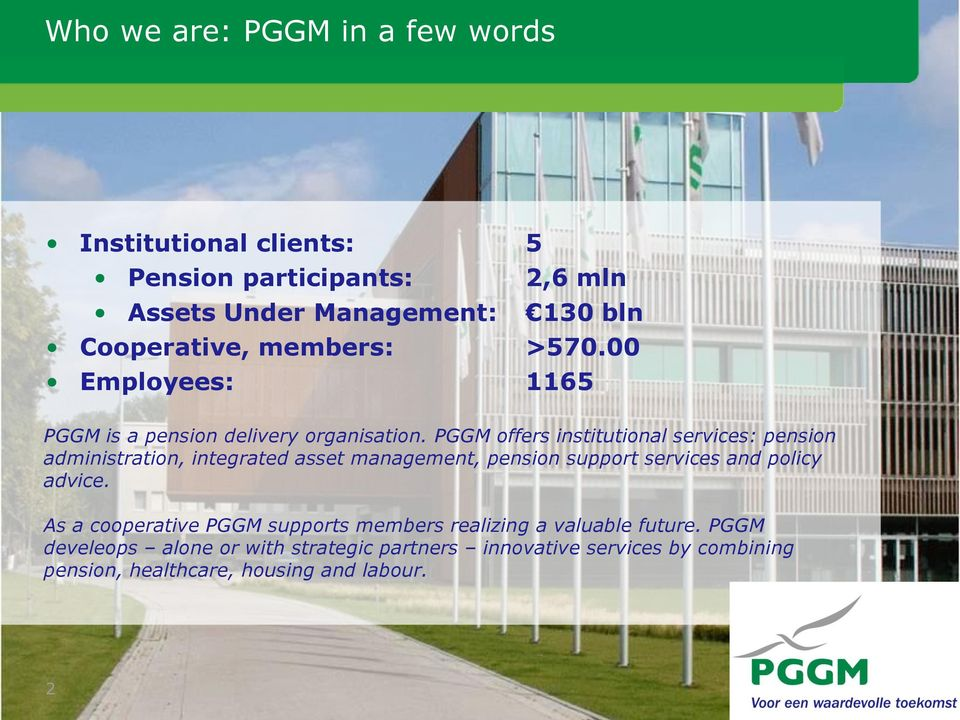 PGGM offers institutional services: pension administration, integrated asset management, pension support services and policy advice.