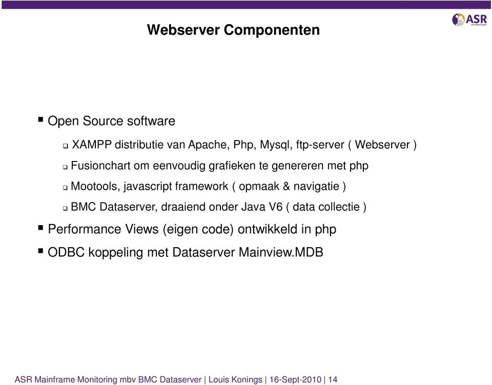 BMC Dataserver, draaiend onder Java V6 ( data collectie ) Performance Views (eigen code) ontwikkeld in php