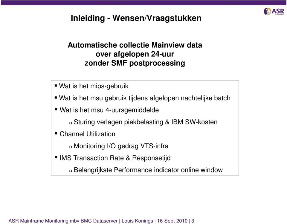 verlagen piekbelasting & IBM SW-kosten Channel Utilization Monitoring I/O gedrag VTS-infra IMS Transaction Rate &