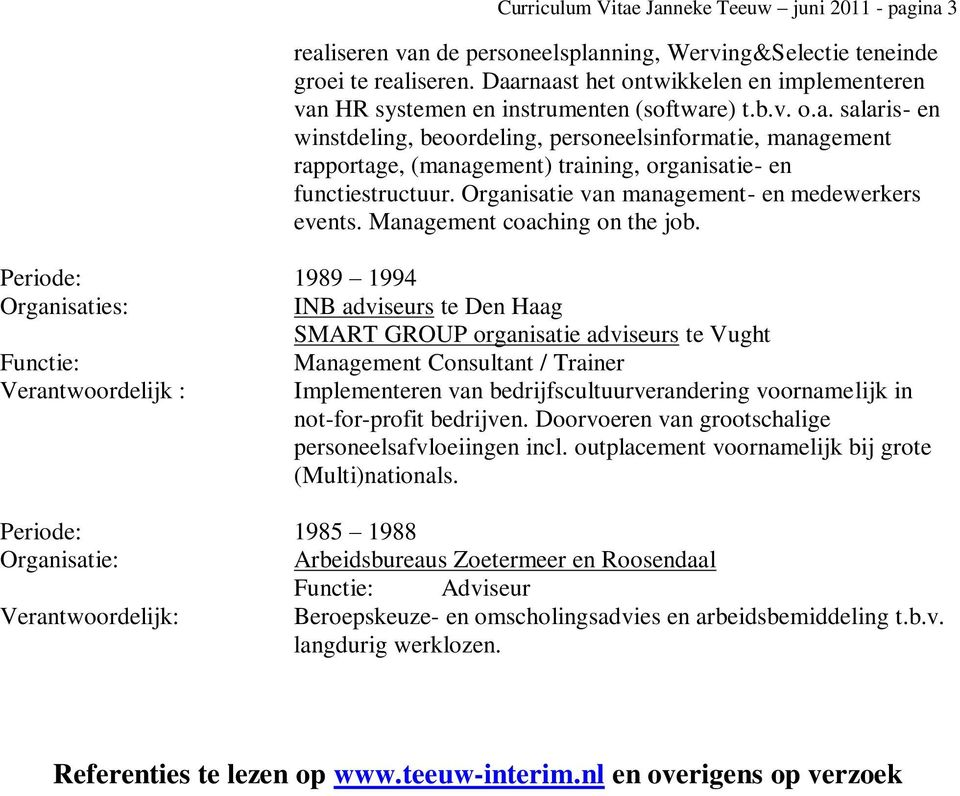 Organisatie van management- en medewerkers events. Management coaching on the job.