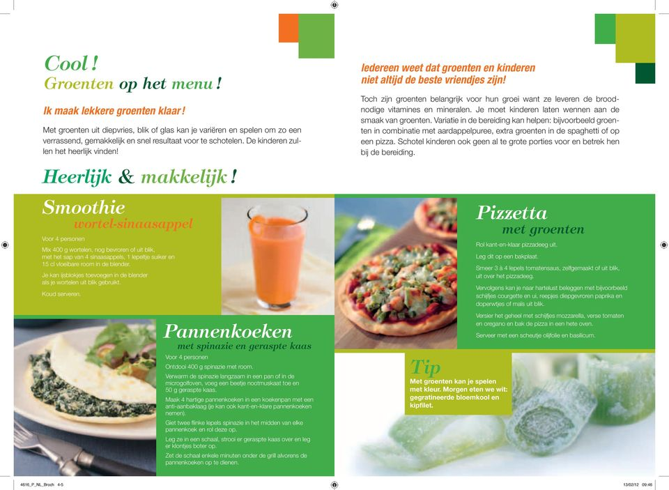 Smoothie wortel-sinaasappel Voor 4 personen Mix 400 g wortelen, nog bevroren of uit blik, met het sap van 4 sinaasappels, 1 lepeltje suiker en 15 cl vloeibare room in de blender.