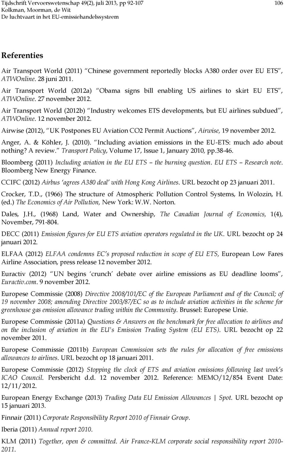 Air Transport World (2012b) Industry welcomes ETS developments, but EU airlines subdued, ATWOnline. 12 november 2012.