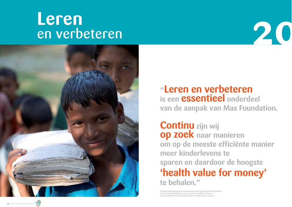 health value for money te behalen. Learning and improving is an essential part of the approach of Max Foundation.