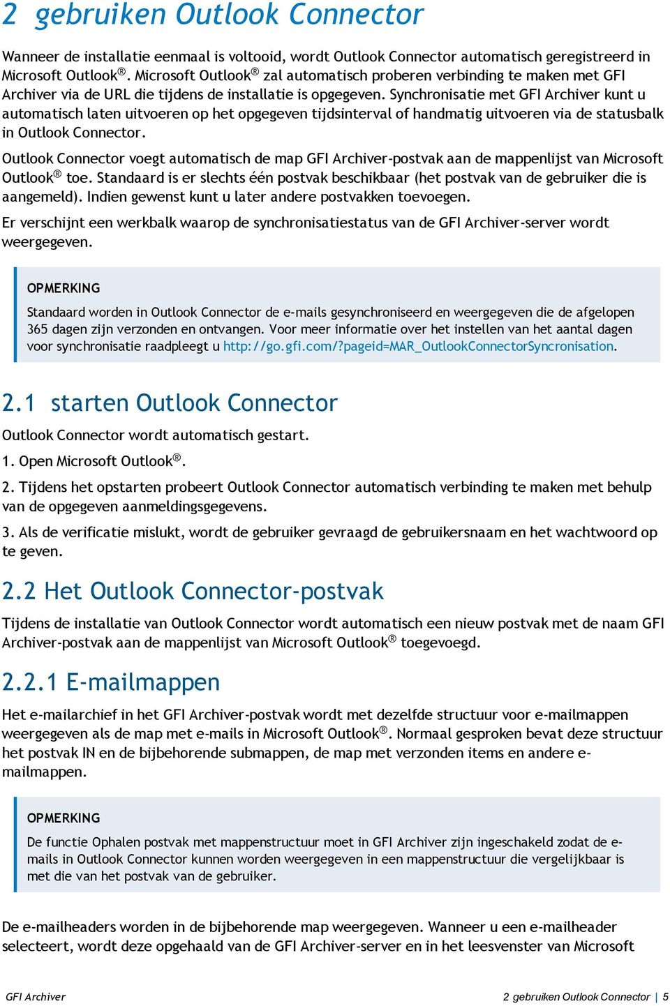 Synchronisatie met GFI Archiver kunt u automatisch laten uitvoeren op het opgegeven tijdsinterval of handmatig uitvoeren via de statusbalk in Outlook Connector.