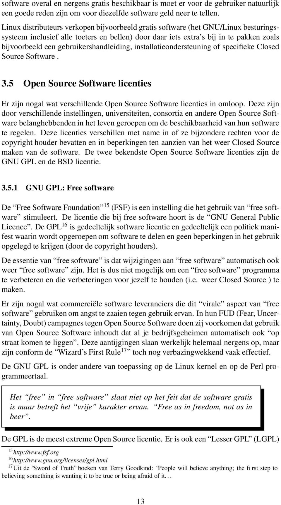 gebruikershandleiding, installatieondersteuning of specifieke Closed Source Software. 3.5 Open Source Software licenties Er zijn nogal wat verschillende Open Source Software licenties in omloop.