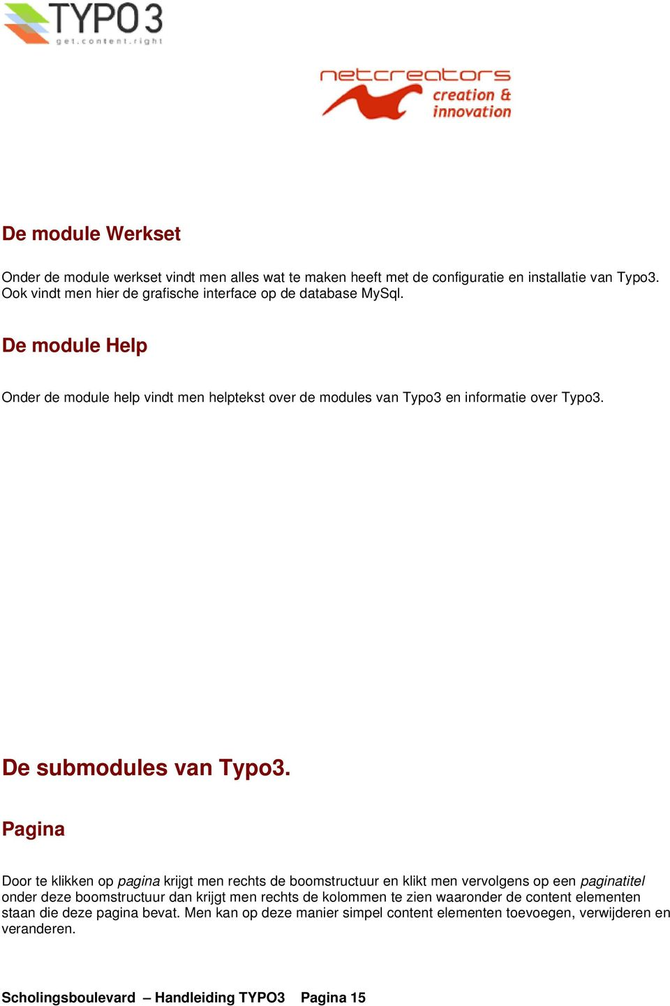 De module Help Onder de module help vindt men helptekst over de modules van Typo3 en informatie over Typo3. De submodules van Typo3.