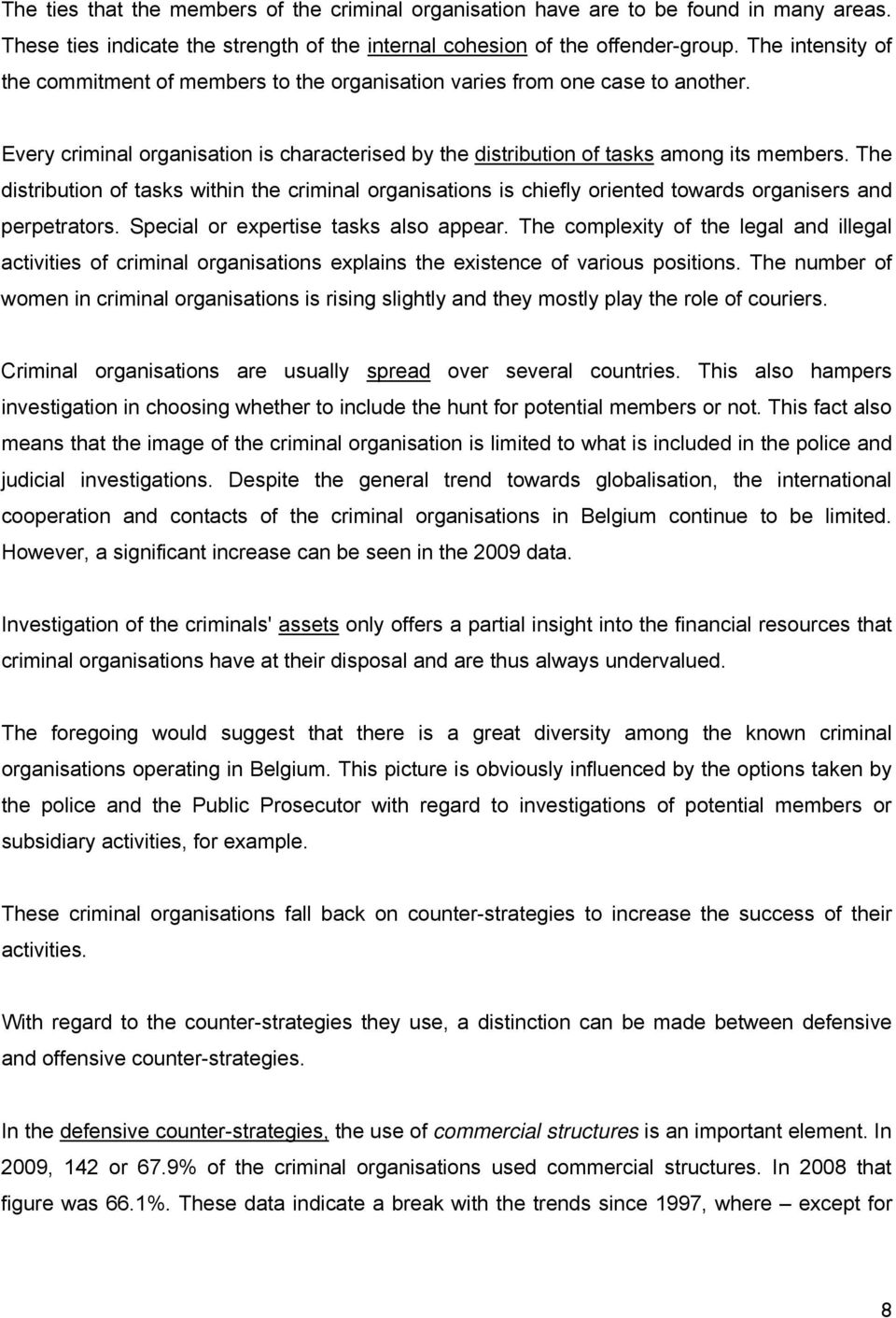The distribution of tasks within the criminal organisations is chiefly oriented towards organisers and perpetrators. Special or expertise tasks also appear.