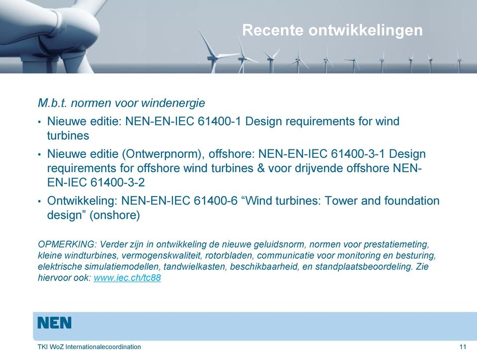 Design requirements for offshore wind turbines & voor drijvende offshore NEN- EN-IEC 61400-3-2 Ontwikkeling: NEN-EN-IEC 61400-6 Wind turbines: Tower and foundation design