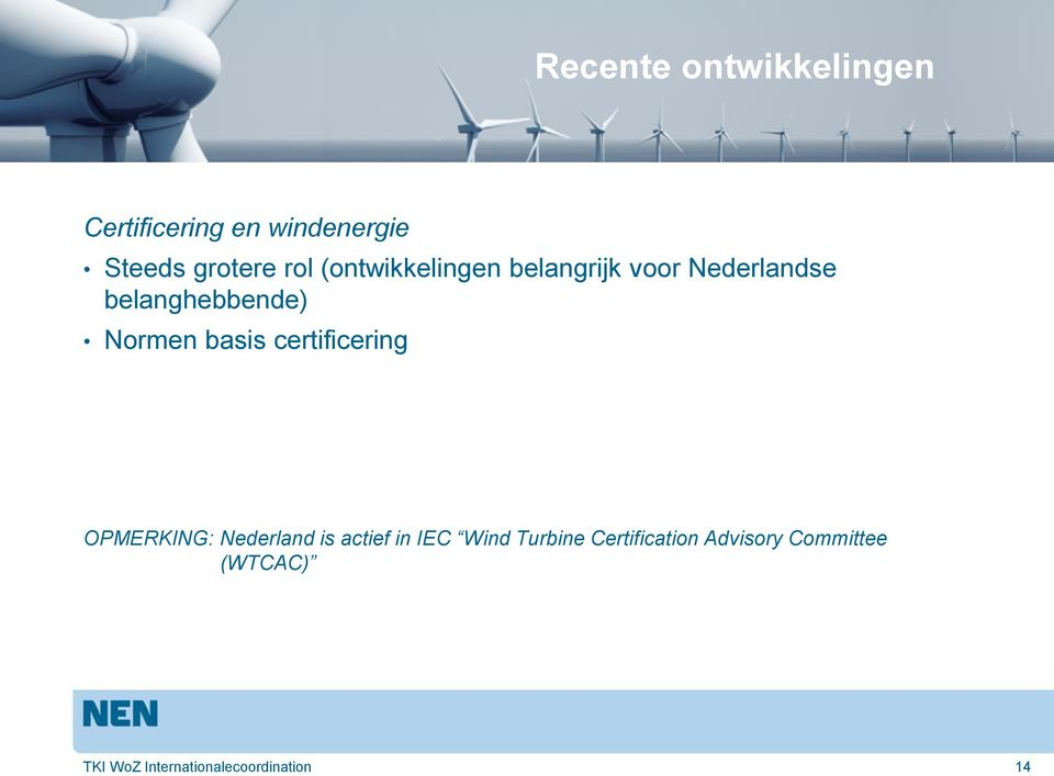 basis certificering OPMERKING: Nederland is actief in IEC Wind Turbine