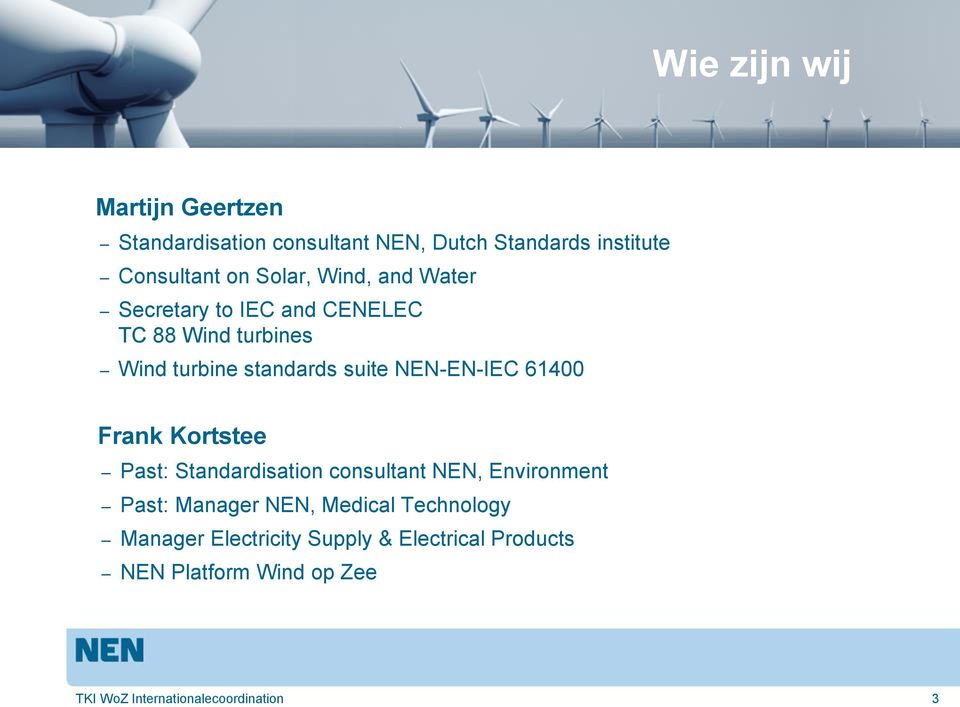 61400 Frank Kortstee Past: Standardisation consultant NEN, Environment Past: Manager NEN, Medical Technology