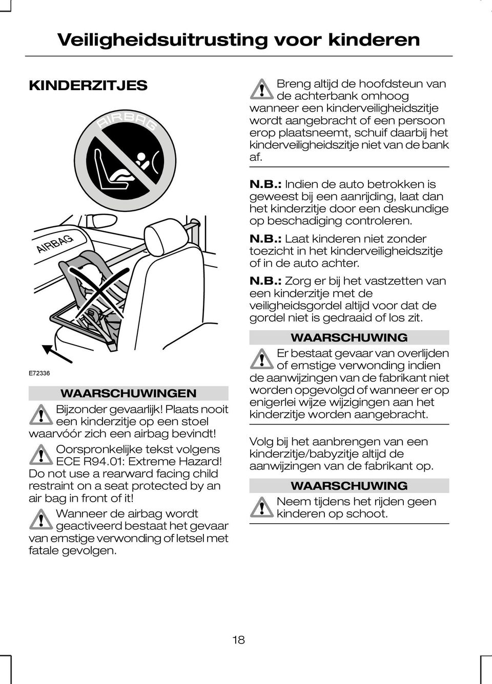 Oorspronkelijke tekst volgens ECE R94.01: Extreme Hazard! Do not use a rearward facing child restraint on a seat protected by an air bag in front of it!