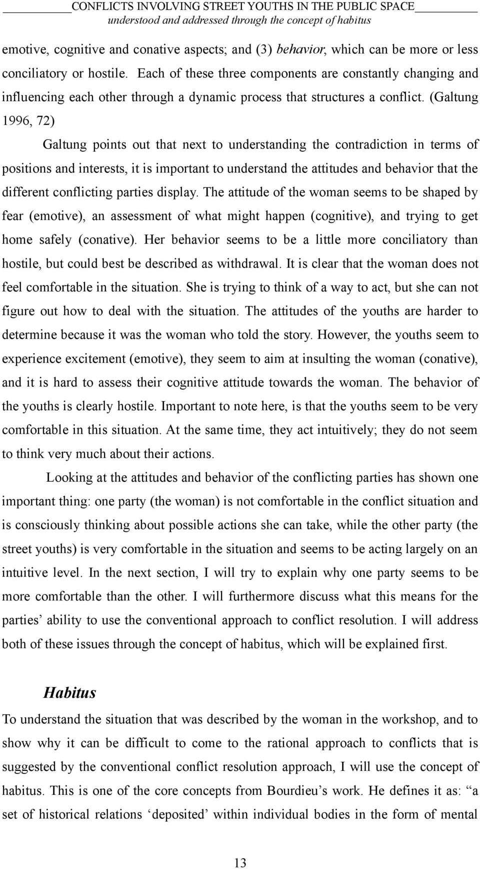 (Galtung 1996, 72) Galtung points out that next to understanding the contradiction in terms of positions and interests, it is important to understand the attitudes and behavior that the different