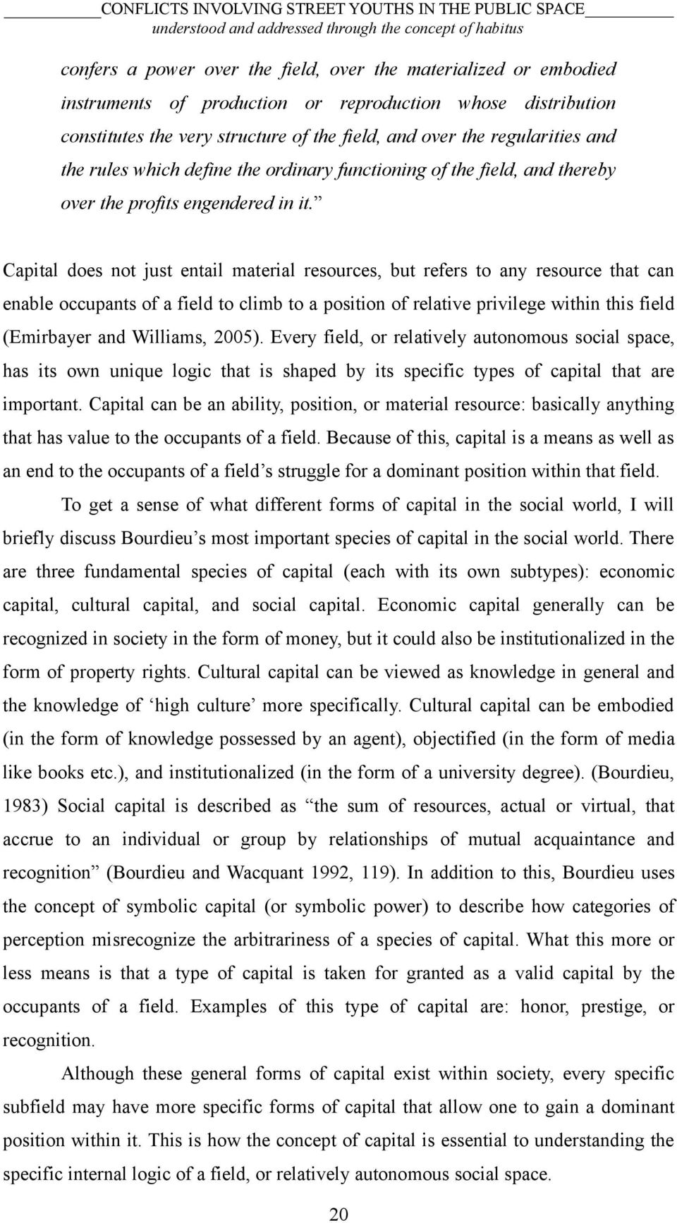 Capital does not just entail material resources, but refers to any resource that can enable occupants of a field to climb to a position of relative privilege within this field (Emirbayer and