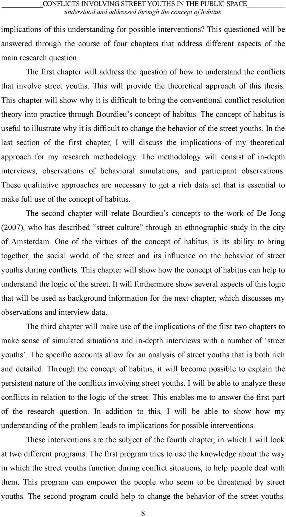 This chapter will show why it is difficult to bring the conventional conflict resolution theory into practice through Bourdieu s concept of habitus.