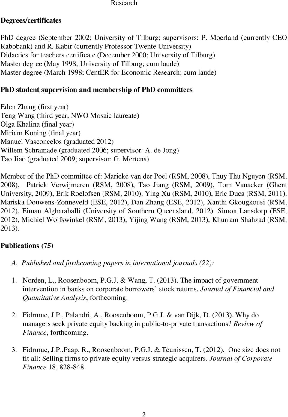 1998; CentER for Economic Research; cum laude) PhD student supervision and membership of PhD committees Eden Zhang (first year) Teng Wang (third year, NWO Mosaic laureate) Olga Khalina (final year)