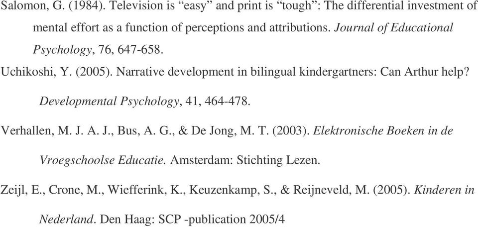 Developmental Psychology, 41, 464-478. Verhallen, M. J. A. J., Bus, A. G., & De Jong, M. T. (2003). Elektronische Boeken in de Vroegschoolse Educatie.