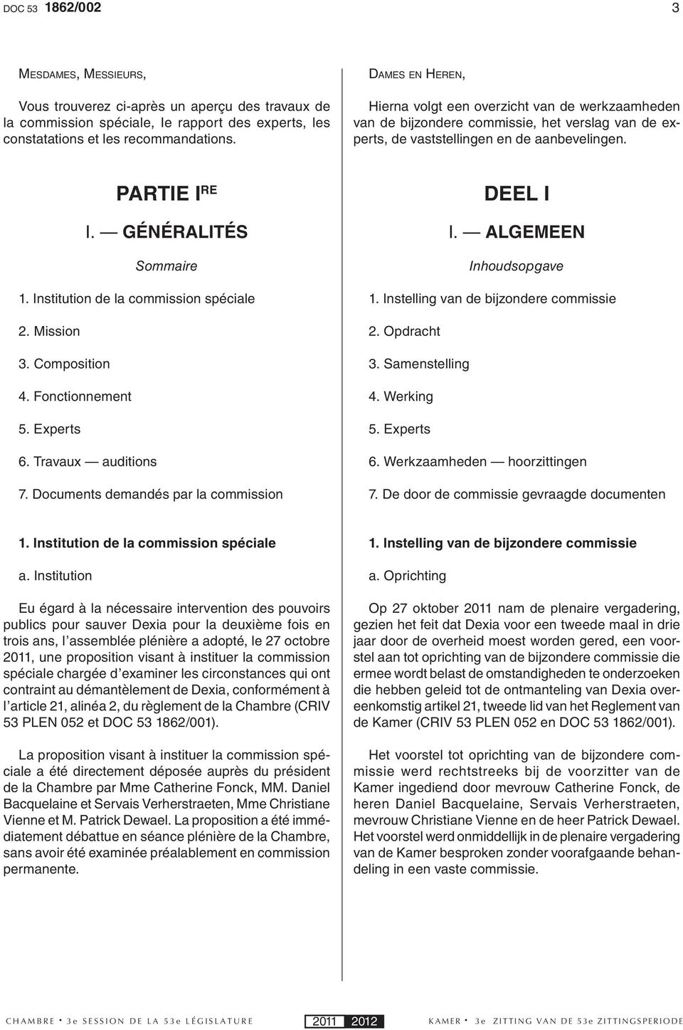 Institution de la commission spéciale 2. Mission 3. Composition 4. Fonctionnement 5. Experts 6. Travaux auditions 7. Documents demandés par la commission DEEL I I. AlgemEEn Inhoudsopgave 1.