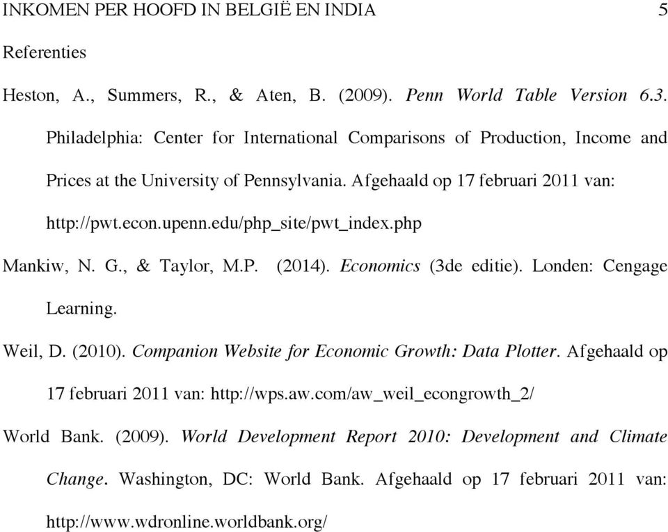 edu/php_site/pwt_index.php Mankiw, N. G., & Taylor, M.P. (2014). Economics (3de editie). Londen: Cengage Learning. Weil, D. (2010). Companion Website for Economic Growth: Data Plotter.