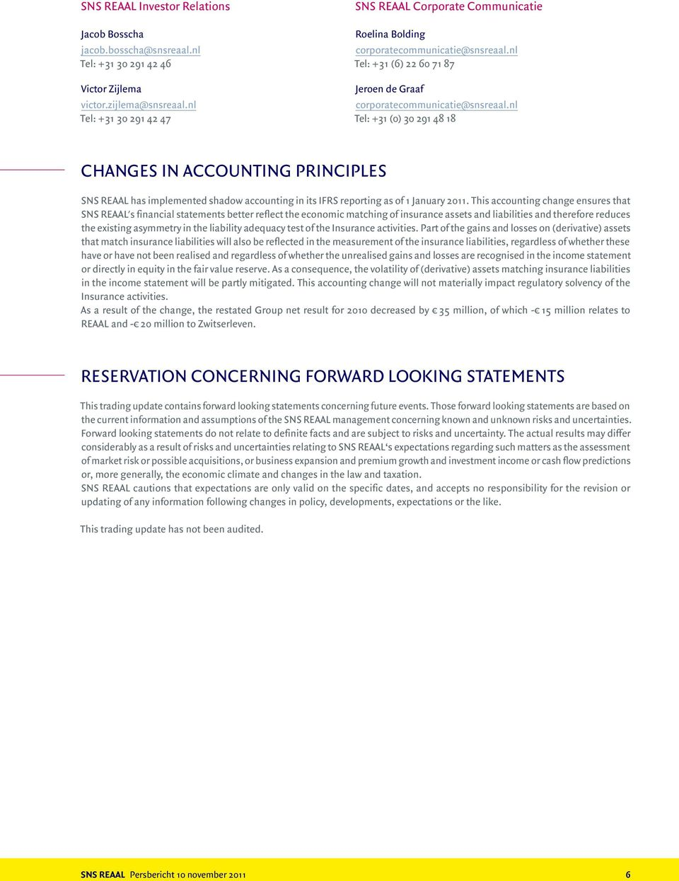 nl Tel: +31 (0) 30 291 48 18 Changes in accounting principles SNS REAAL has implemented shadow accounting in its IFRS reporting as of 1 January 2011.
