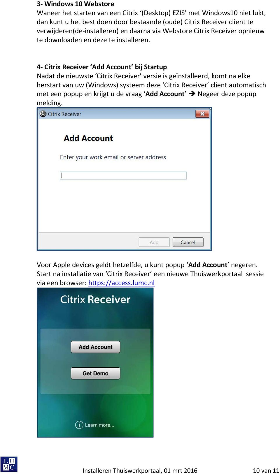 4- Citrix Receiver Add Account bij Startup Nadat de nieuwste Citrix Receiver versie is geïnstalleerd, komt na elke herstart van uw (Windows) systeem deze Citrix Receiver client automatisch met