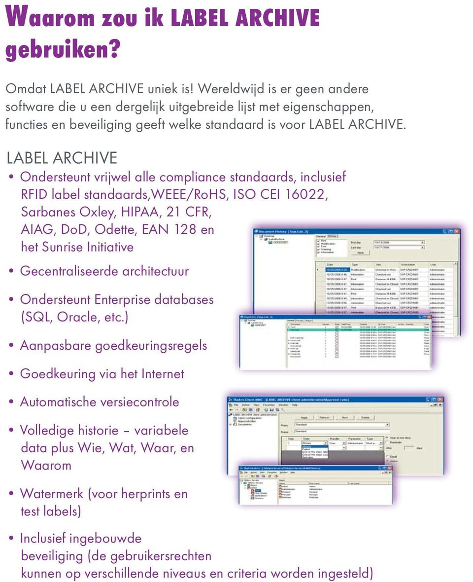 LABEL ARCHIVE Ondersteunt vrijwel alle compliance standaards, inclusief RFID label standaards,weee/rohs, ISO CEI 16022, Sarbanes Oxley, HIPAA, 21 CFR, AIAG, DoD, Odette, EAN 128 en het Sunrise