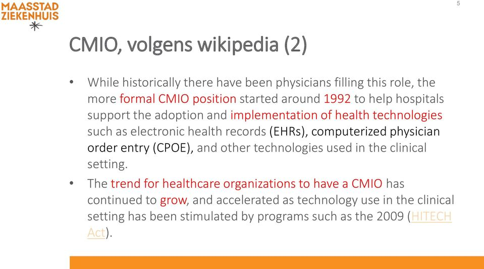 physician order entry (CPOE), and other technologies used in the clinical setting.