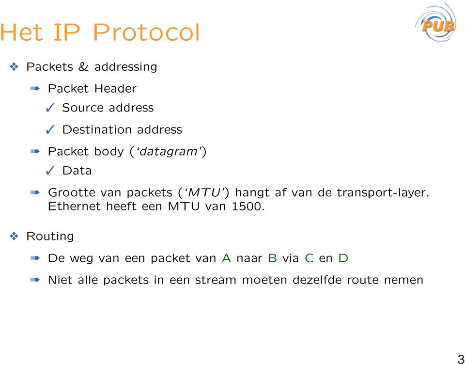 transport-layer. Ethernet heeft een MTU van 1500.