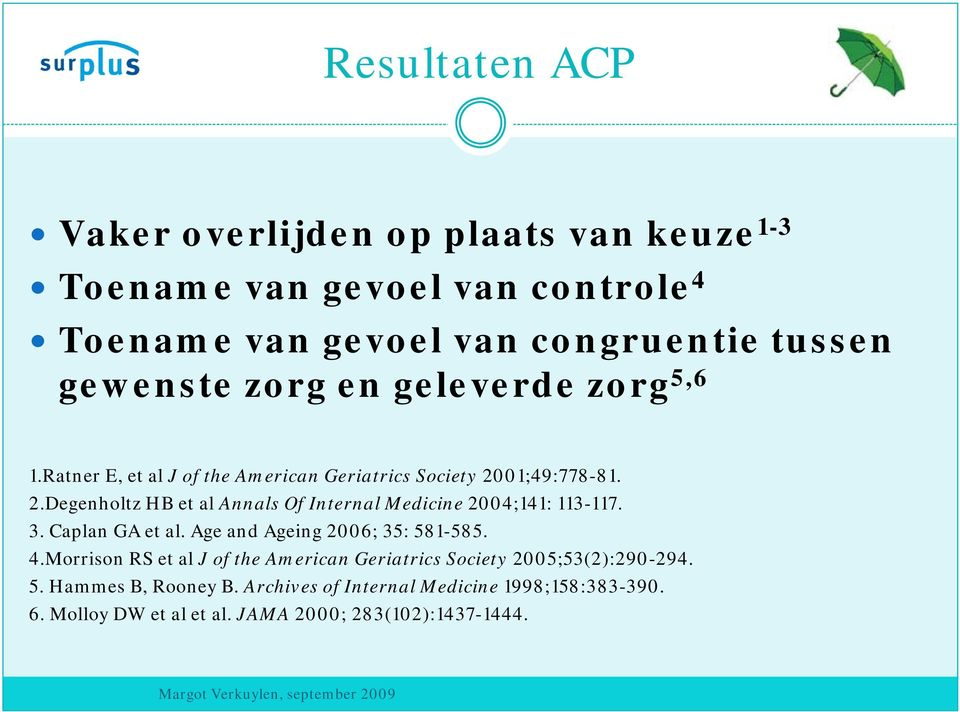 01;49:778-81. 2.Degenholtz HB et al Annals Of Internal Medicine 2004;141: 113-117. 3. Caplan GA et al. Age and Ageing 2006; 35: 581-585. 4.