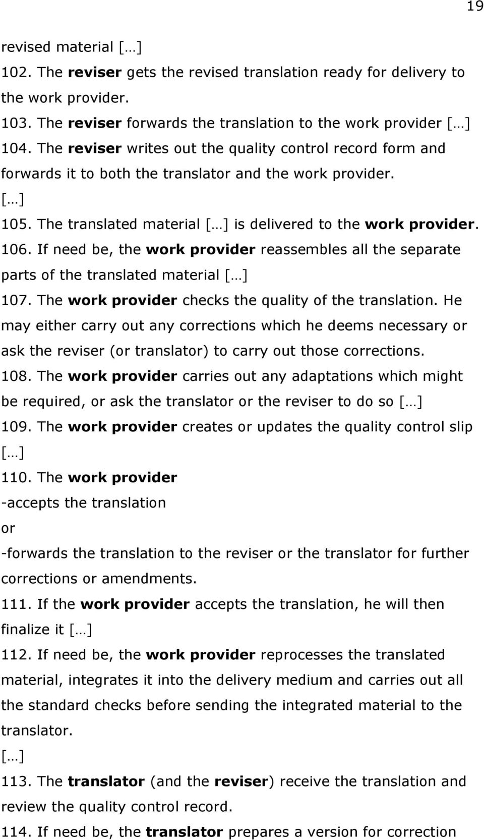 If need be, the work provider reassembles all the separate parts of the translated material [ ] 107. The work provider checks the quality of the translation.