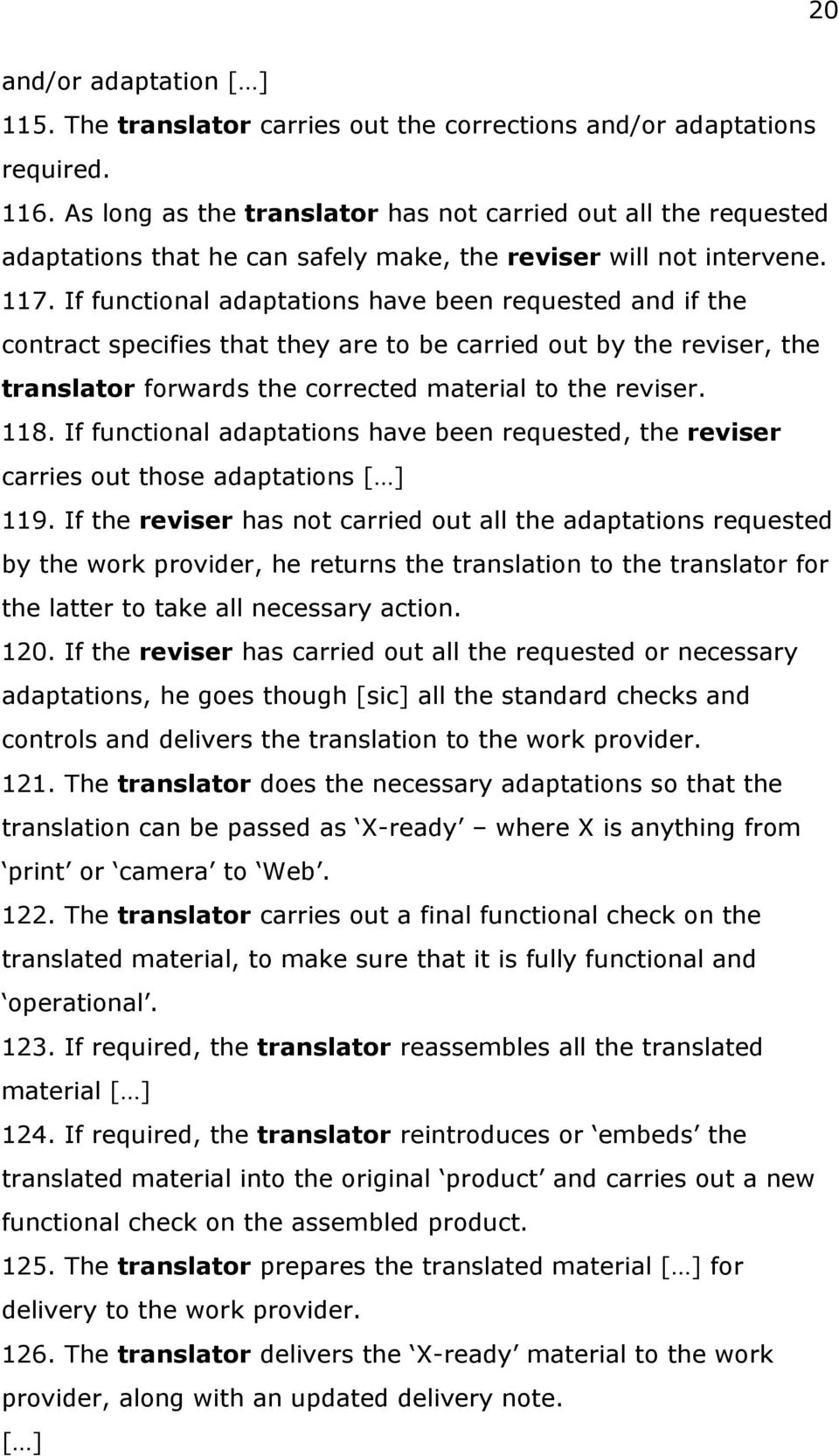 If functional adaptations have been requested and if the contract specifies that they are to be carried out by the reviser, the translator forwards the corrected material to the reviser. 118.