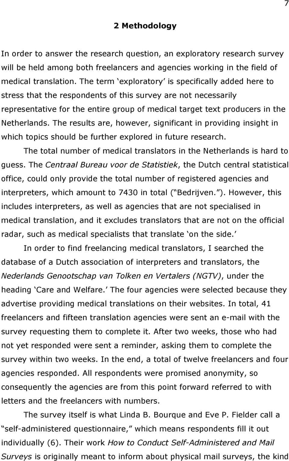 The results are, however, significant in providing insight in which topics should be further eplored in future research. The total number of medical translators in the Netherlands is hard to guess.