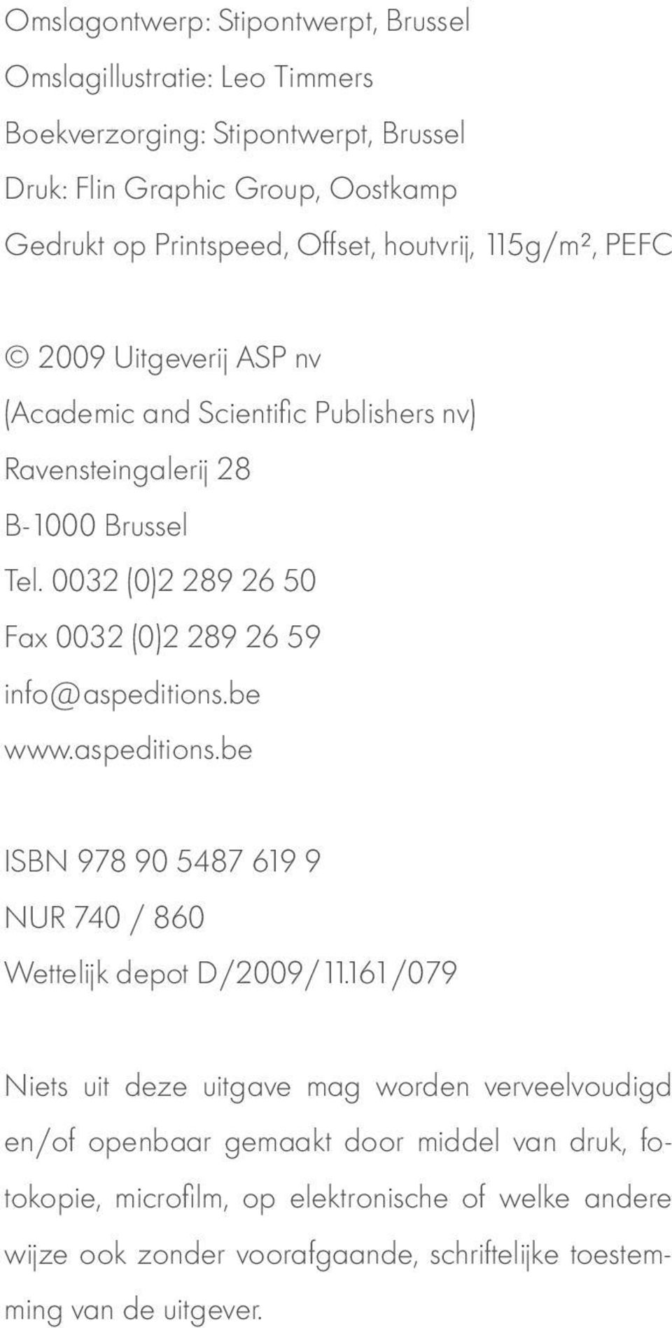 0032 (0)2 289 26 50 Fax 0032 (0)2 289 26 59 info@aspeditions.be www.aspeditions.be ISBN 978 90 5487 619 9 NUR 740 / 860 Wettelijk depot D/2009/11.