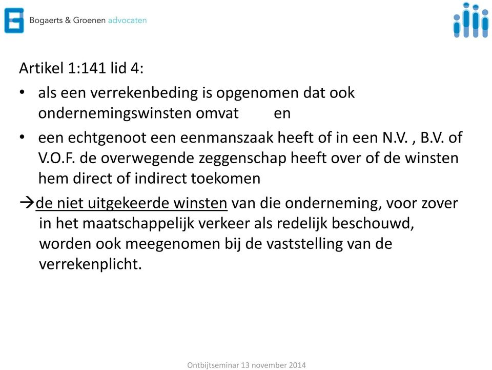 de overwegende zeggenschap heeft over of de winsten hem direct of indirect toekomen de niet uitgekeerde winsten