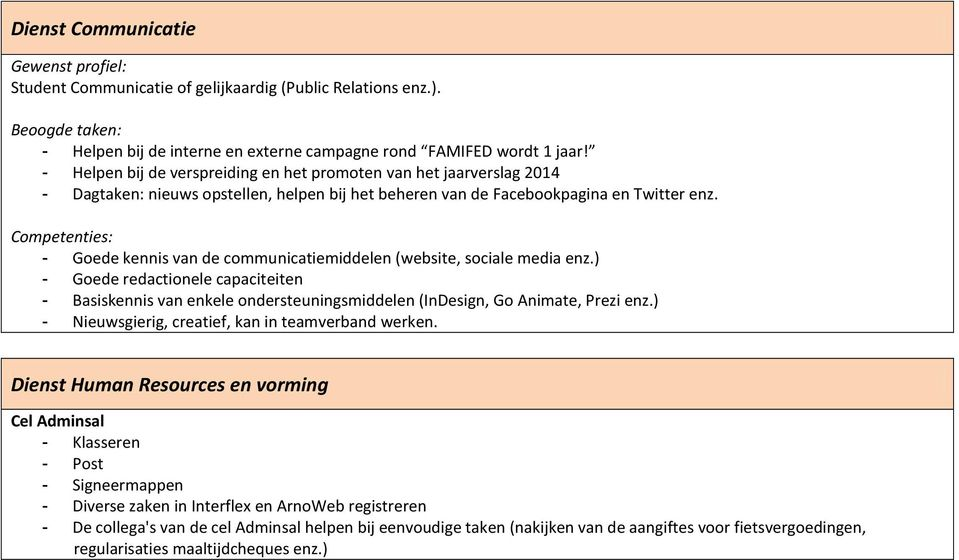 Competenties: - Goede kennis van de communicatiemiddelen (website, sociale media enz.