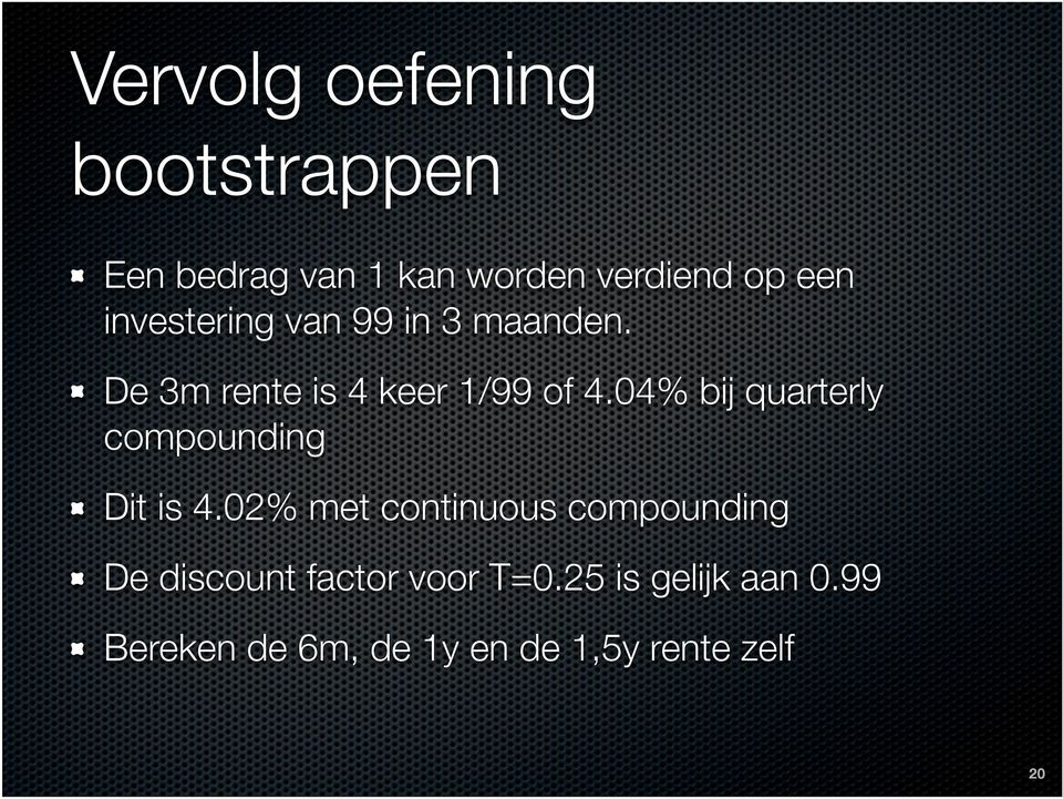 04% bij quarterly compounding Dit is 4.
