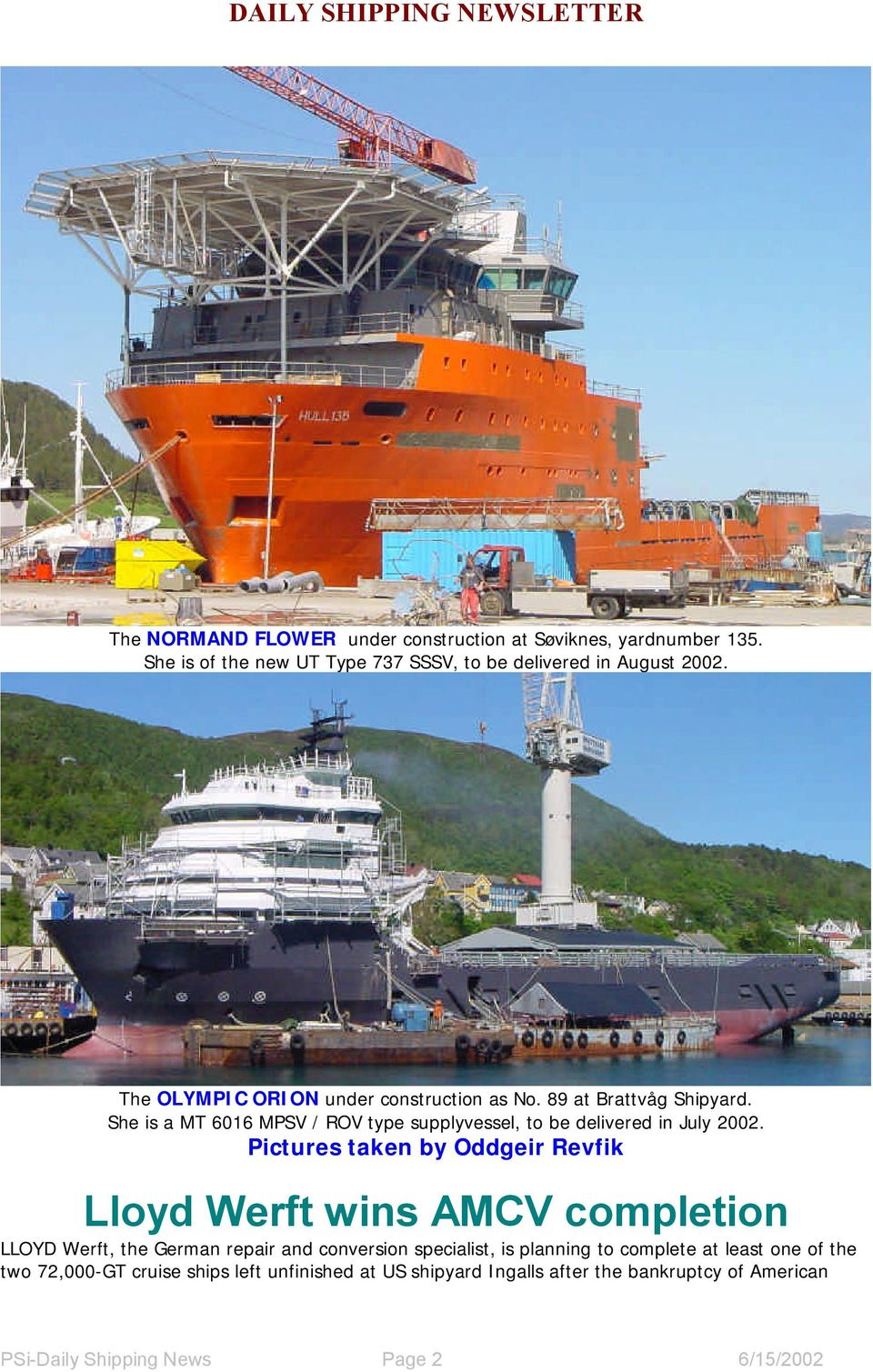 Pictures taken by Oddgeir Revfik Lloyd Werft wins AMCV completion LLOYD Werft, the German repair and conversion specialist, is planning to