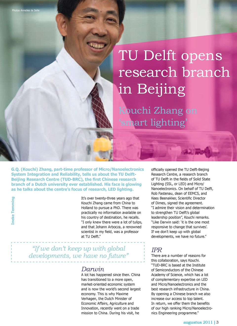 Dutch university ever established. His face is glowing as he talks about the centre s focus of research, LED lighting.