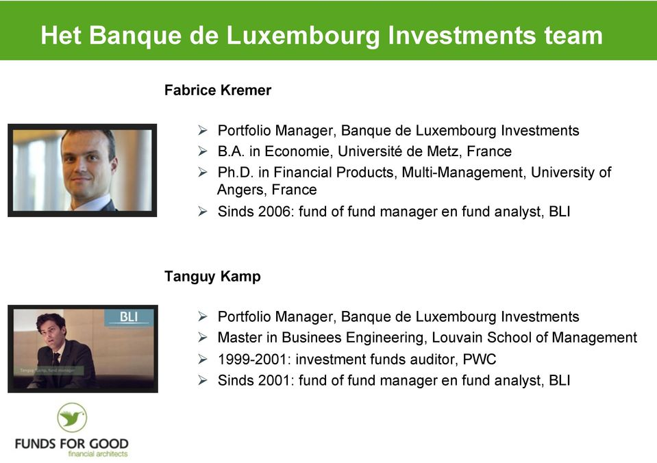 in Financial Products, Multi-Management, University of Angers, France Sinds 2006: fund of fund manager en fund analyst, BLI