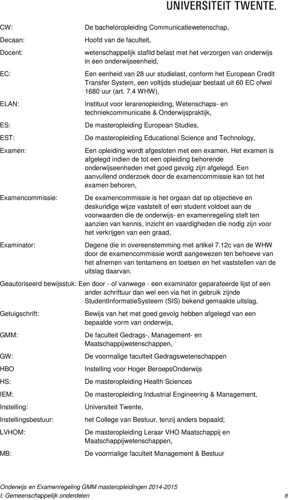 4 WHW), Instituut voor lerarenopleiding, Wetenschaps- en techniekcommunicatie & Onderwijspraktijk, De masteropleiding European Studies, De masteropleiding Educational Science and Technology, Een